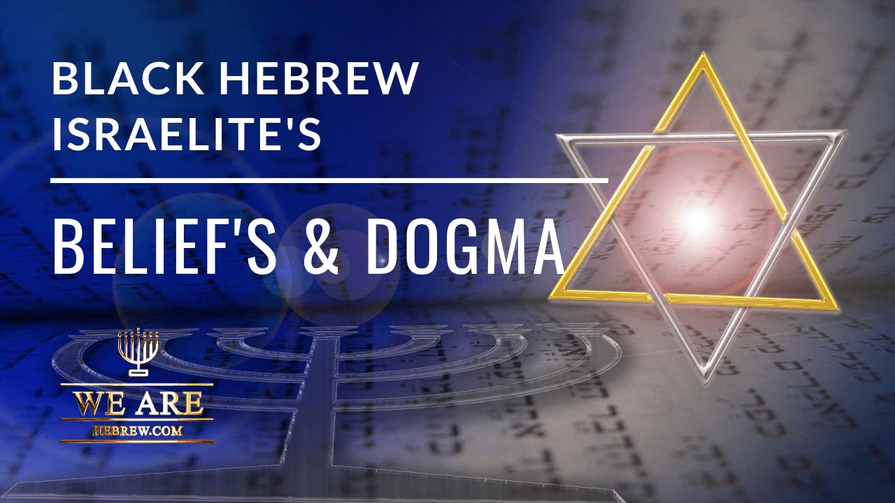 Black Hebrew Israelite: Doctrines, Belief(s) And Dogma